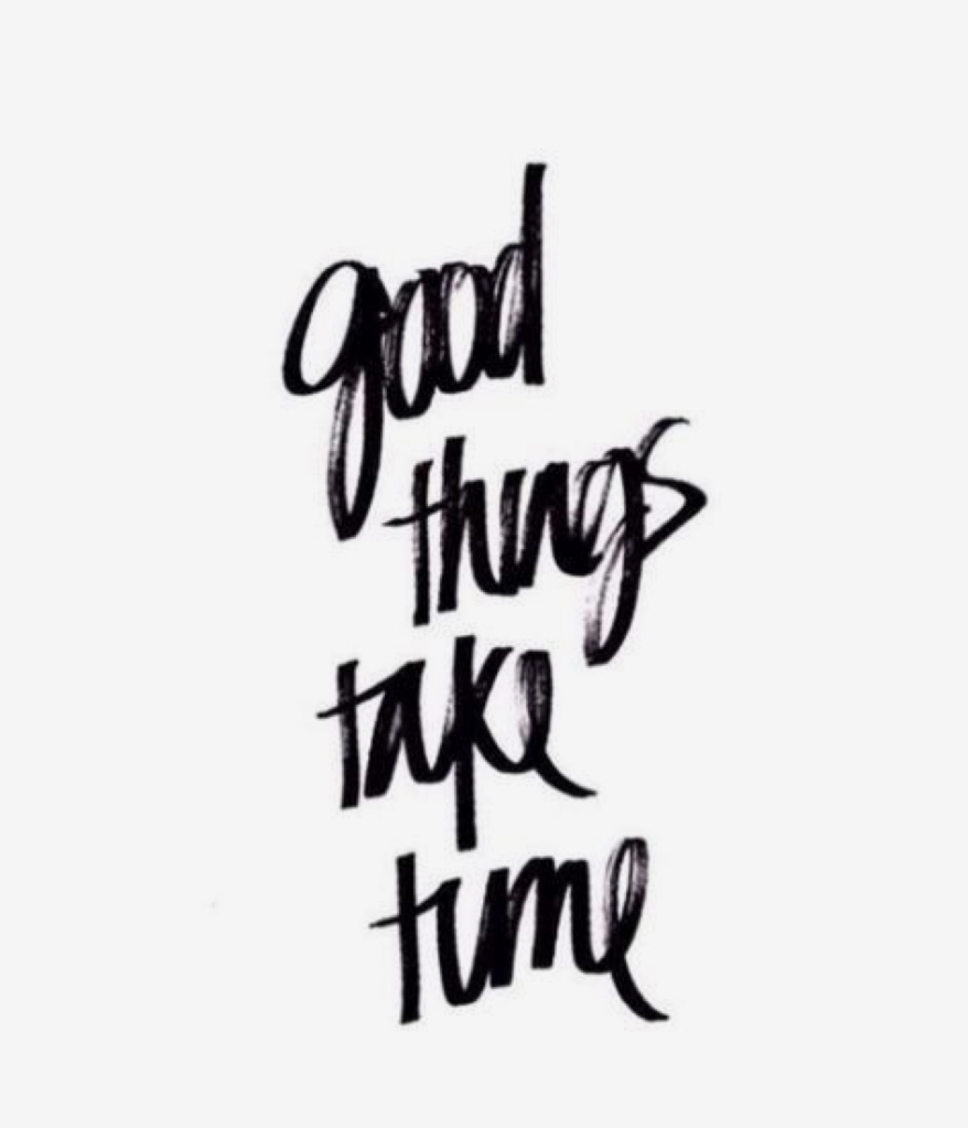"""A graphic with handwritten cursive text displaying the phrase """"good things take time."""""""